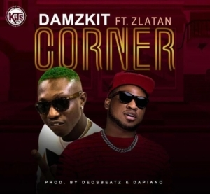 Damzkit - Corner (Prod by Dapiano) Ft. Zlatan